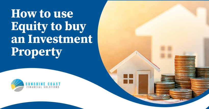How To Use Equity To Buy An Investment Property